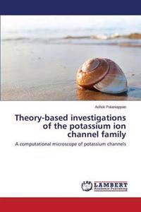 Theory-Based Investigations of the Potassium Ion Channel Family
