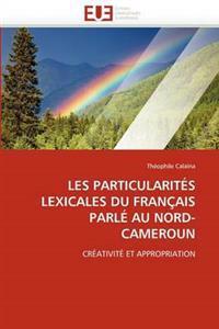 Les Particularites Lexicales Du Francais Parle Au Nord-Cameroun