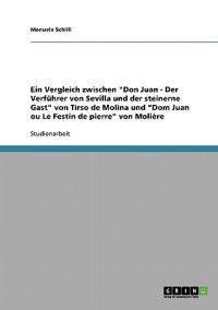 Tirso de Molinas Don Juan - Der Verfuhrer Von Sevilla Und Der Steinerne Gast Und Molieres Dom Juan Ou Le Festin de Pierre