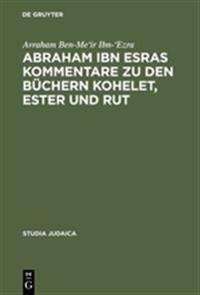 Abraham Ibn Esras Kommentare Zu Den Büchern Kohelet, Ester Und Rut