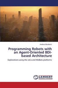 Programming Robots with an Agent-Oriented Bdi-Based Architecture