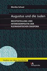 Augustus Und Die Juden: Rechtsstellung Und Interessenpolitik Der Kleinasiatischen Diaspora