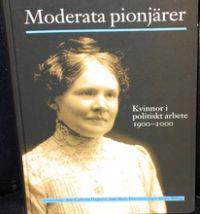 Moderata pionjärer : kvinnor i politiskt arbete 1900-2000