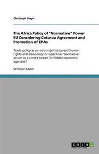 """The Africa Policy of """"Normative"""" Power Eu Considering Cotonou Agreement and Promotion of Epas"""