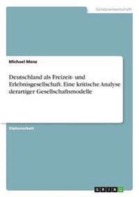 Deutschland ALS Freizeit- Und Erlebnisgesellschaft. Eine Kritische Analyse Derartiger Gesellschaftsmodelle