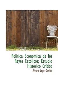 Pol Tica Econ Mica de Los Reyes Cat Licos; Estudio Hist Rico Cr Tico
