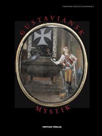 Gustaviansk mystik : alkemister, kabbalister, magiker, andeskådare, astrologer och skattgrävare i den esoteriska kretsen kring G. A. Reuterholm, hertig Carl och hertiginnan Charlotta 1776-1803