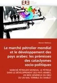 Le Marche Petrolier Mondial Et Developpement Pays Arabes: Premisses Des Cataclysmes Socio-Politiques