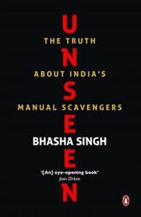 Unseen - the truth about indias manual scavengers