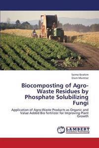 Biocomposting of Agro-Waste Residues by Phosphate Solubilizing Fungi