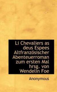 Li Chevaliers as Deus Espees Altfranz Sischer Abenteuerroman Zum Ersten Mal Hrsg. Von Wendelin Foe