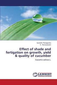 Effect of Shade and Fertigation on Growth, Yield & Quality of Cucumber