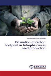 Estimation of Carbon Footprint in Jatropha Curcas Seed Production