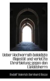 Ueber Hochverrath Beleidigte Majest T Und Verletzte Ehrerbietung Gegen Den Landesherrn