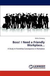Boss! I Need a Friendly Workplace...