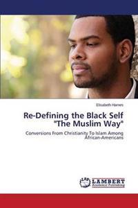 Re-Defining the Black Self the Muslim Way