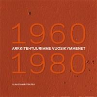 Arkkitehtuurimme vuosikymmenet 1960-1980
