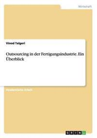 Outsourcing in Der Fertigungsindustrie. Ein Uberblick