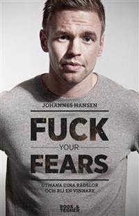 Fuck your fears : utmana dina rädslor och bli en vinnare