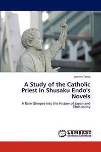 A Study of the Catholic Priest in Shusaku Endo's Novels