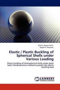 Elastic / Plastic Buckling of Spherical Shells Under Various Loading