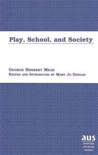 Play, School, and Society: Edited and Introduced by Mary Jo Deegan