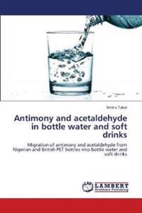 Antimony and Acetaldehyde in Bottle Water and Soft Drinks