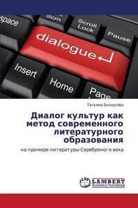 Dialog Kul'tur Kak Metod Sovremennogo Literaturnogo Obrazovaniya