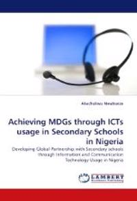 Achieving Mdgs Through Icts Usage in Secondary Schools in Nigeria