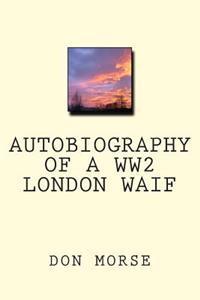 Autobiography of a Ww2 London Waif