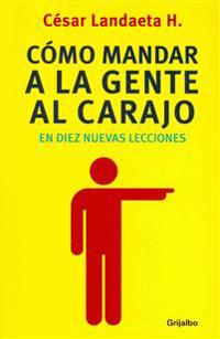 Como Mandar a la Gente Al Carajo En Diez = How to Send People to Hell in Ten New Lessons
