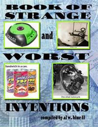 Book of Strange and Worst Inventions: Strange Inventions, Worst Inventions
