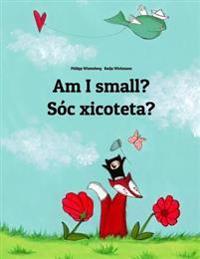 Am I Small? Soc Xicoteta?: Children's Picture Book English-Valencian (Dual Language/Bilingual Edition)