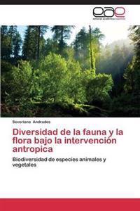 Diversidad de La Fauna y La Flora Bajo La Intervencion Antropica