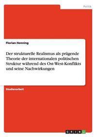 Der Strukturelle Realismus ALS Pragende Theorie Der Internationalen Politischen Struktur Wahrend Des Ost-West-Konflikts Und Seine Nachwirkungen
