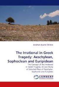 The Irrational in Greek Tragedy