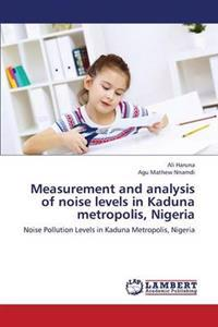Measurement and Analysis of Noise Levels in Kaduna Metropolis, Nigeria