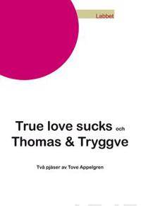 True love sucks och Thomas amp; Tryggve