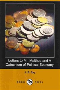 Letters to Mr. Malthus and a Catechism of Political Economy
