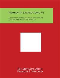 Woman in Sacred Song V1: A Library of Hymns, Religious Poems and Sacred Music by Woman
