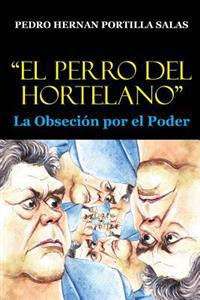 """""""El Perro del Hortelano"""": La Obsesion Por El Poder"""