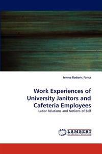 Work Experiences of University Janitors and Cafeteria Employees