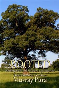 Rooted: Finding God in the Gardens of Scripture