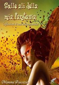 Sulle ali della Fantasia (riflessioni di una donna comune)