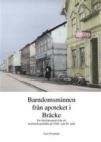 BARNDOMSMINNEN FRÅN APOTEKET I BRÄCKE - TIDSDOKUMENT FRÅN 1940- OCH -50-TAL