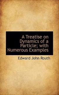 A Treatise on Dynamics of a Particle; With Numerous Examples