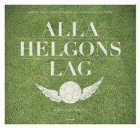 Alla helgons lag : männen som gjorde Göteborg till fotbollens huvudstad
