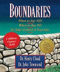 Boundaries: When to Say Yes, When to Say No-To Take Control of Your Life