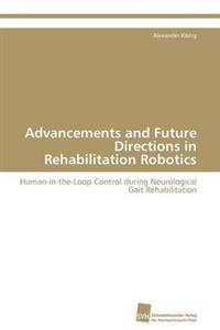 Advancements and Future Directions in Rehabilitation Robotics