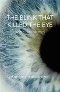 The Blink That Killed the Eye and Other Stories